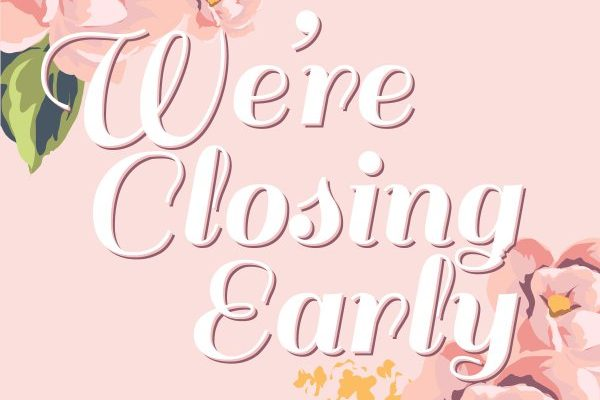 CLOSING EARLY ON MONDAY, SEPT. 18th!!!!